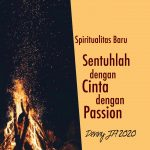 *Spiritualitas baru SENTUHLAH DENGAN CINTA , DENGAN PASSION*